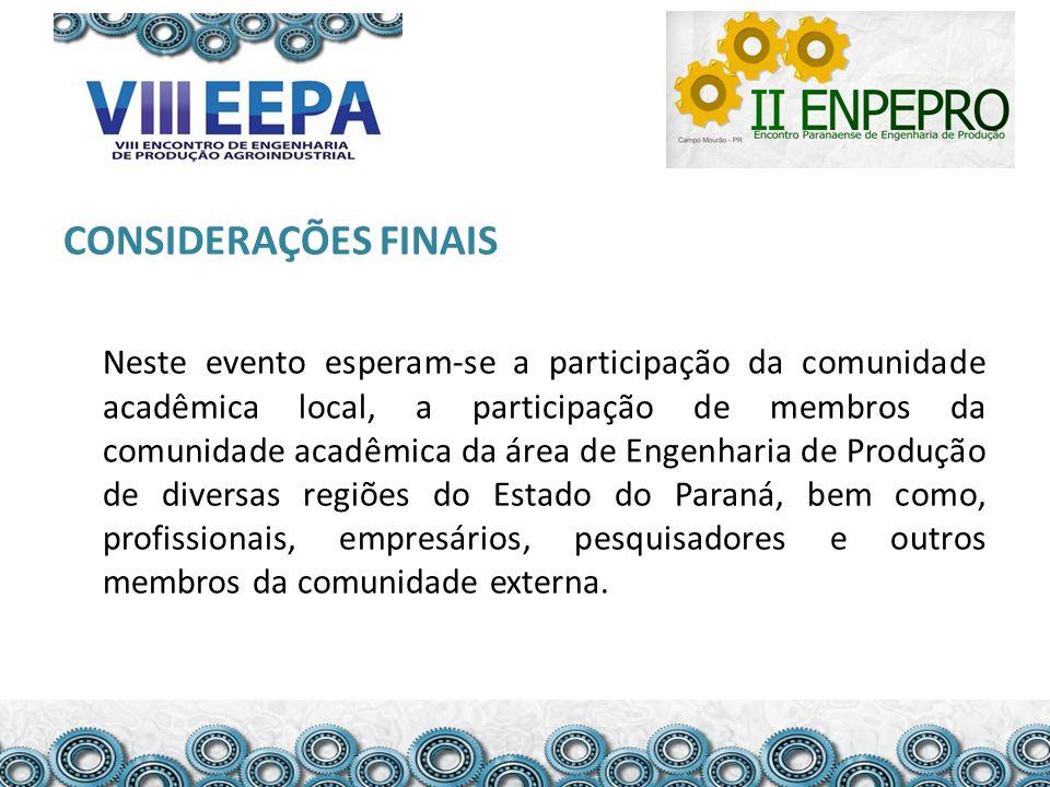 CONSIDERAÇÕES FINAIS Neste evento esperam-se a participação da comunidade acadêmica local, a participação de membros da comunidade acadêmica da área d