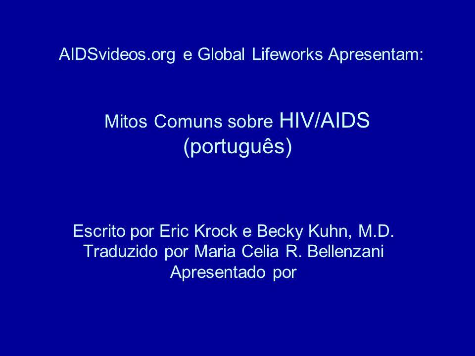 Mitos Comuns sobre HIV/AIDS (português) Escrito por Eric Krock e Becky Kuhn, M.D.