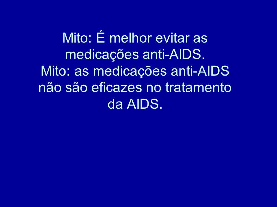 Mito: É melhor evitar as medicações anti-AIDS.