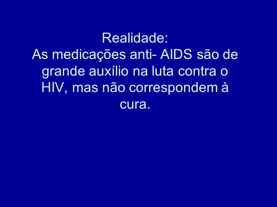 Realidade: As medicações anti- AIDS são de grande auxílio na luta contra o HIV, mas não correspondem à cura.