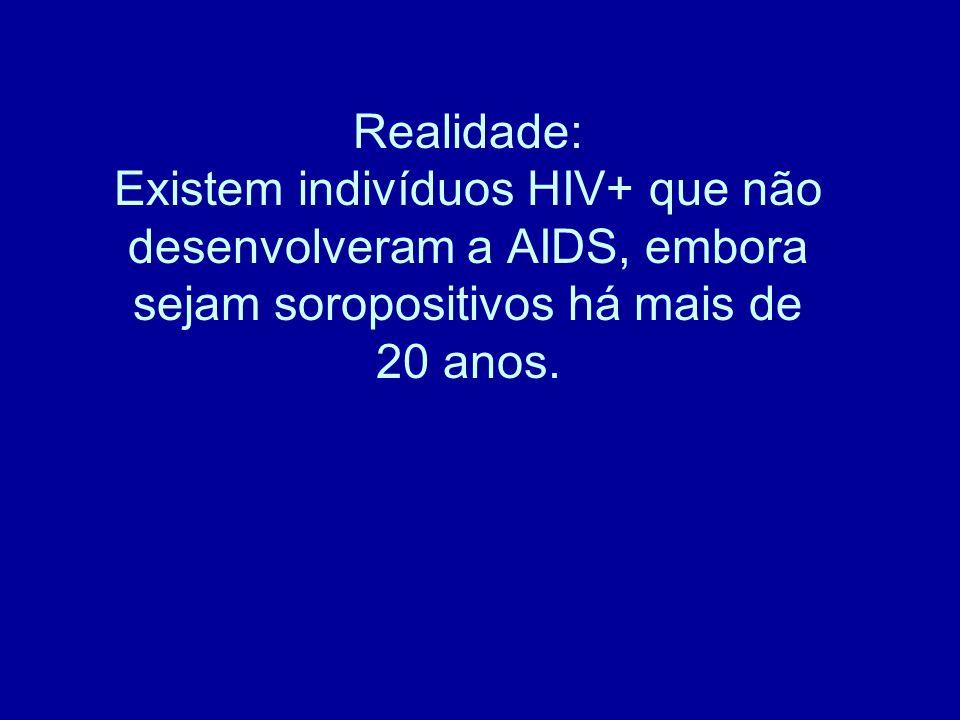 Realidade: Existem indivíduos HIV+ que não desenvolveram a AIDS, embora sejam soropositivos há mais de 20 anos.