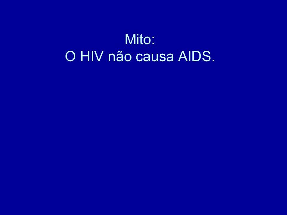 Mito: O HIV não causa AIDS.