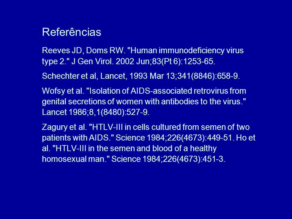 Referências Reeves JD, Doms RW. Human immunodeficiency virus type 2. J Gen Virol.