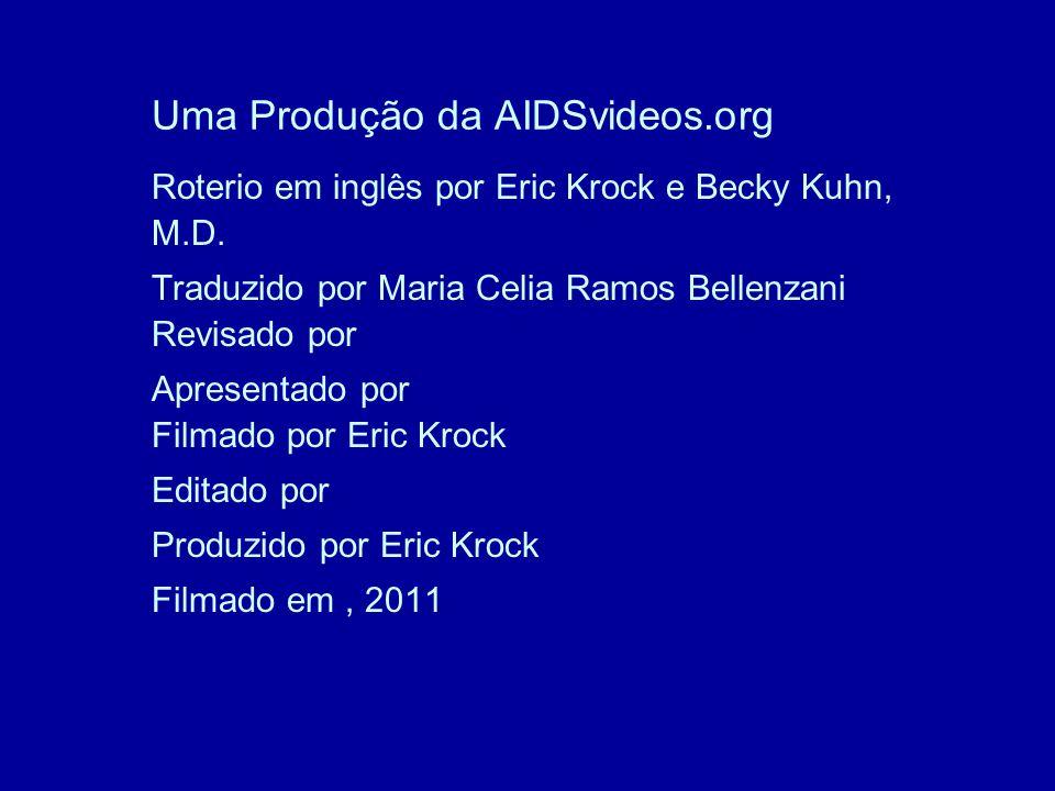 Uma Produção da AIDSvideos.org Roterio em inglês por Eric Krock e Becky Kuhn, M.D.