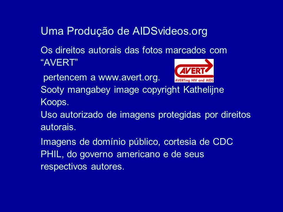 Uma Produção de AIDSvideos.org Os direitos autorais das fotos marcados com AVERT pertencem a www.avert.org.