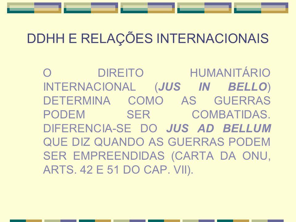 DDHH E RELAÇÕES INTERNACIONAIS O DIREITO HUMANITÁRIO INTERNACIONAL (JUS IN BELLO) DETERMINA COMO AS GUERRAS PODEM SER COMBATIDAS. DIFERENCIA-SE DO JUS