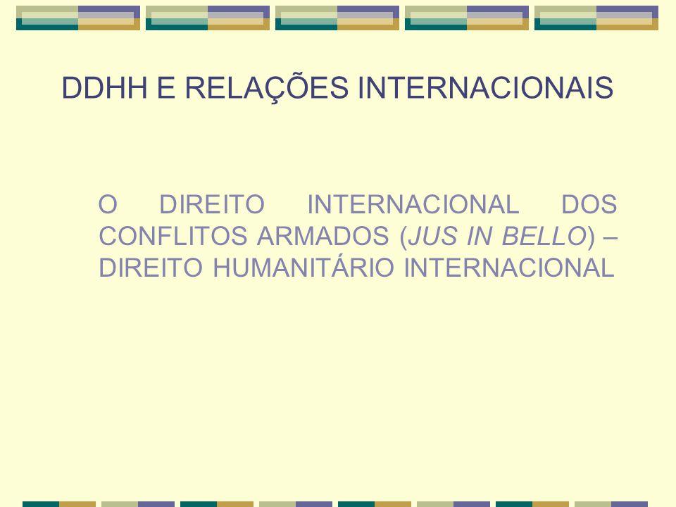DDHH E RELAÇÕES INTERNACIONAIS O DIREITO INTERNACIONAL DOS CONFLITOS ARMADOS (JUS IN BELLO) – DIREITO HUMANITÁRIO INTERNACIONAL