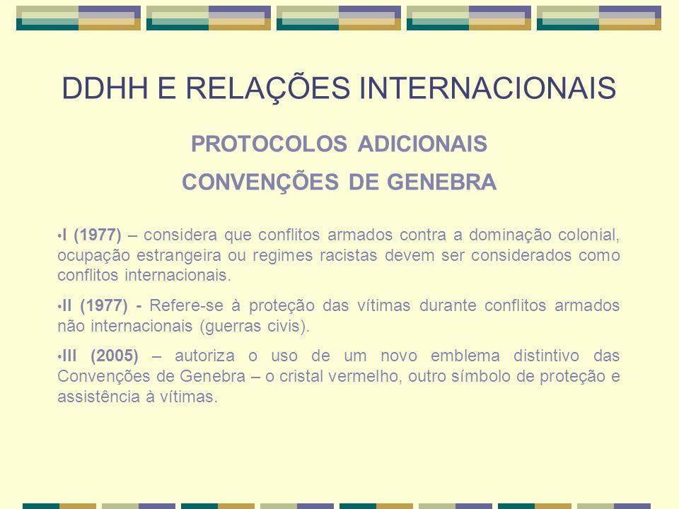 DDHH E RELAÇÕES INTERNACIONAIS PROTOCOLOS ADICIONAIS CONVENÇÕES DE GENEBRA I (1977) – considera que conflitos armados contra a dominação colonial, ocu