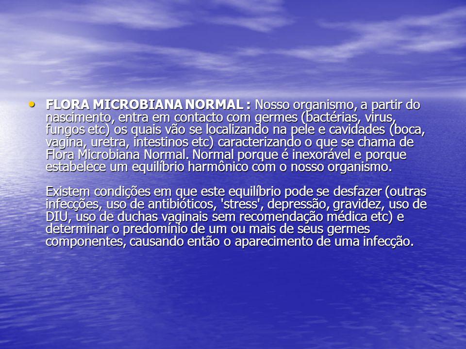 FLORA MICROBIANA NORMAL : Nosso organismo, a partir do nascimento, entra em contacto com germes (bactérias, virus, fungos etc) os quais vão se localiz