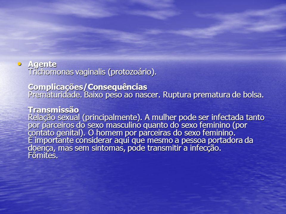 Agente Trichomonas vaginalis (protozoário).Complicações/Consequências Prematuridade.