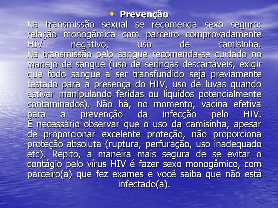 Prevenção Na transmissão sexual se recomenda sexo seguro: relação monogâmica com parceiro comprovadamente HIV negativo, uso de camisinha.