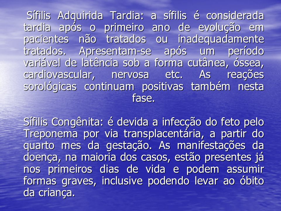 Sífilis Adquirida Tardia: a sífilis é considerada tardia após o primeiro ano de evolução em pacientes não tratados ou inadequadamente tratados. Aprese