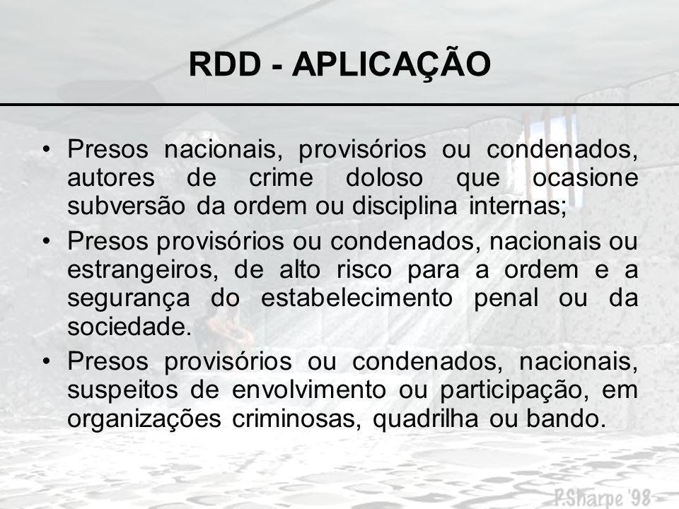 RDD - PROCEDIMENTO Decisão judicial : –Requerimento de autoridade administrativa; –Manifestação do Ministério Público e Defesa; Inclusão cautelar em RDD por dez dias, a critério da autoridade administrativa.