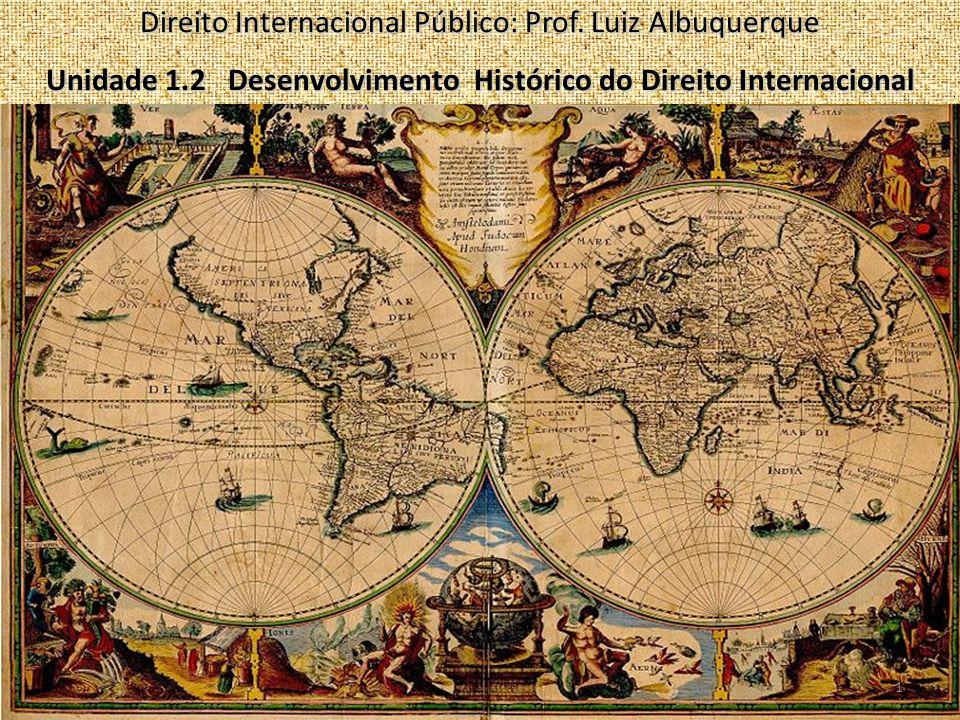 1 Direito Internacional Público: Prof. Luiz Albuquerque Unidade 1.2 Desenvolvimento Histórico do Direito Internacional