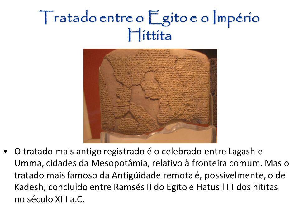 16 Tratado entre o Egito e o Império Hittita O tratado mais antigo registrado é o celebrado entre Lagash e Umma, cidades da Mesopotâmia, relativo à fr