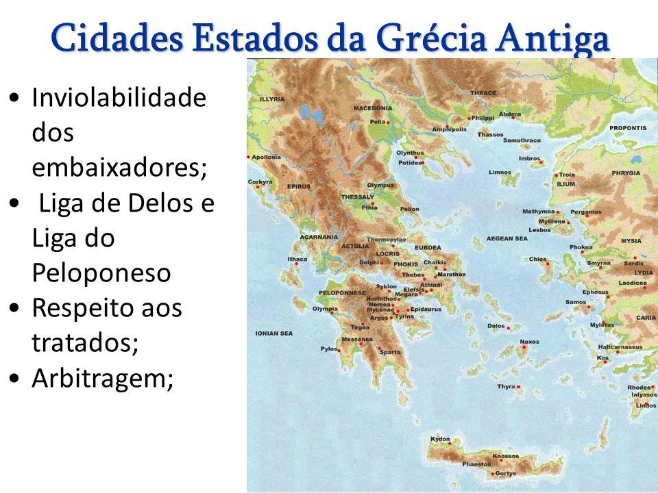 17 Cidades Estados da Grécia Antiga Inviolabilidade dos embaixadores; Liga de Delos e Liga do Peloponeso Respeito aos tratados; Arbitragem;