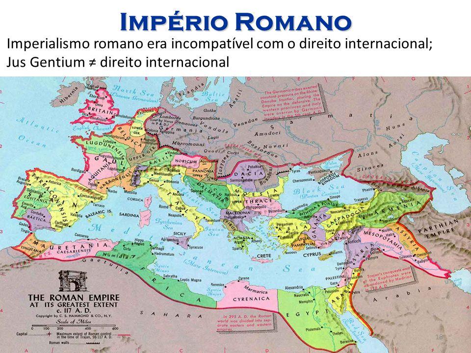 18 Império Romano Imperialismo romano era incompatível com o direito internacional; Jus Gentium ≠ direito internacional