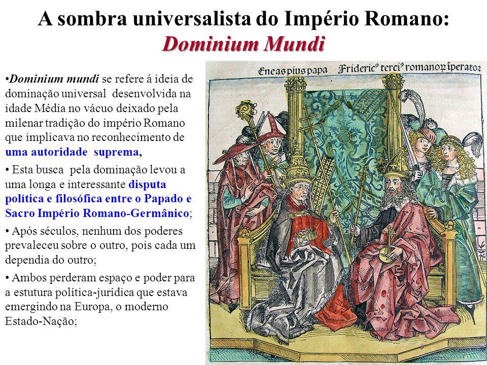 Dominium Mundi A sombra universalista do Império Romano: Dominium Mundi Dominium mundi se refere á ideia de dominação universal desenvolvida na idade