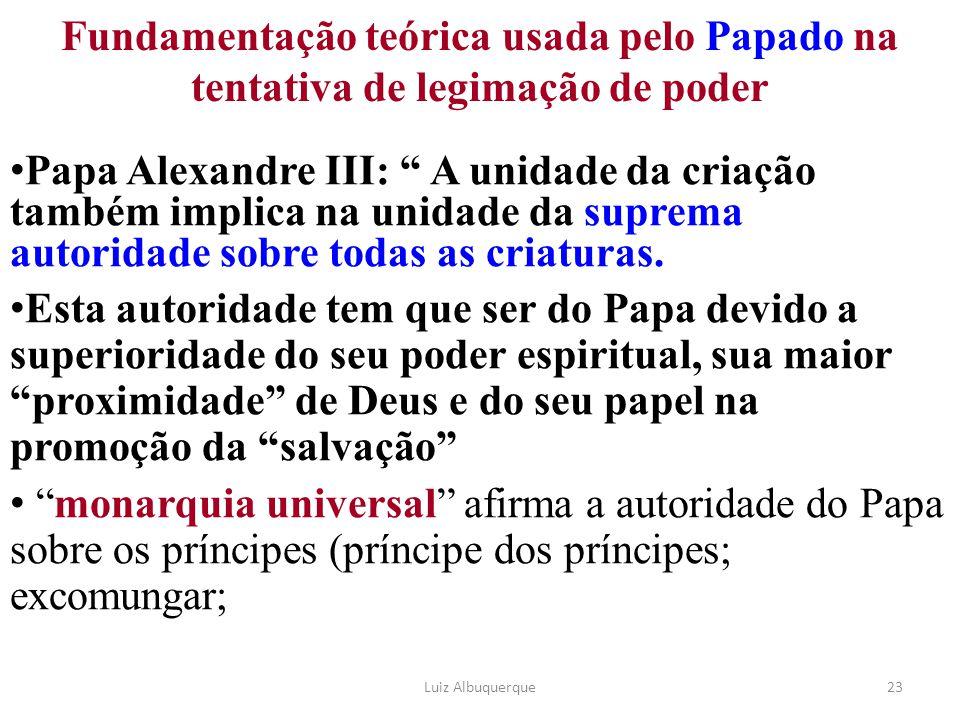 """23 Fundamentação teórica usada pelo Papado na tentativa de legimação de poder Papa Alexandre III: """" A unidade da criação também implica na unidade da"""