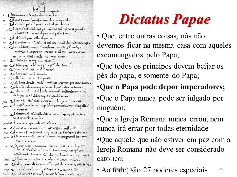Dictatus Papae Que, entre outras coisas, nós não devemos ficar na mesma casa com aqueles excomungados pelo Papa; Que todos os príncipes devem beijar o