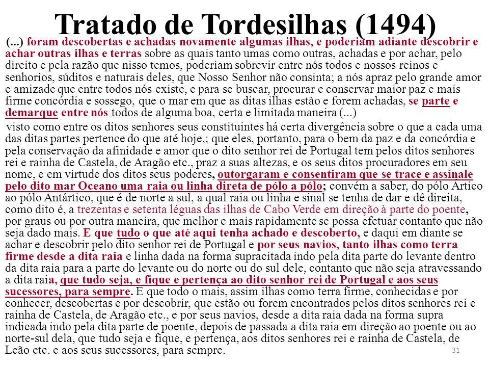 31 Tratado de Tordesilhas (1494) (...) foram descobertas e achadas novamente algumas ilhas, e poderiam adiante descobrir e achar outras ilhas e terras