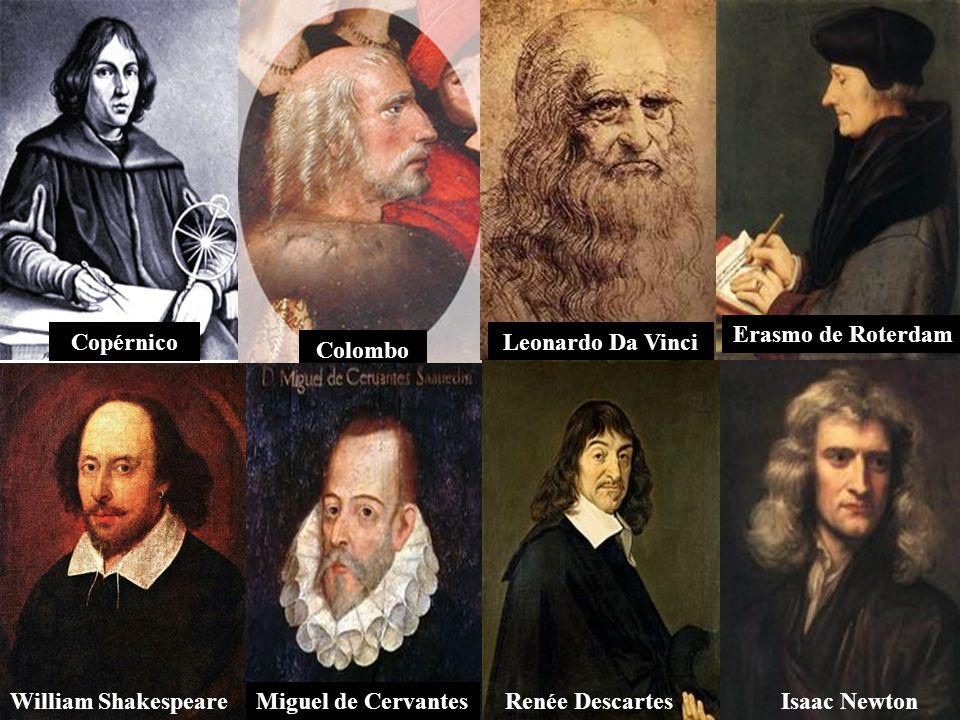 34 Copérnico Colombo Leonardo Da Vinci Erasmo de Roterdam Renée DescartesIsaac NewtonMiguel de CervantesWilliam Shakespeare