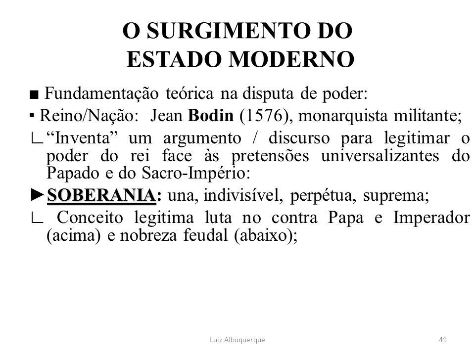 """41 O SURGIMENTO DO ESTADO MODERNO ■ Fundamentação teórica na disputa de poder: ▪ Reino/Nação: Jean Bodin (1576), monarquista militante; ∟""""Inventa"""" um"""