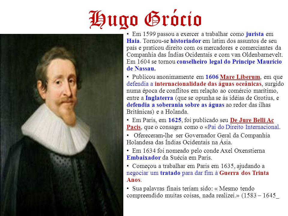 Hugo Grócio Em 1599 passou a exercer a trabalhar como jurista em Haia. Tornou-se historiador em latim dos assuntos de seu país e praticou direito com