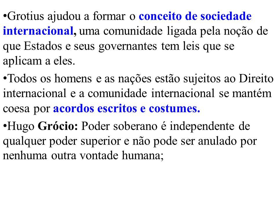 Grotius ajudou a formar o conceito de sociedade internacional, uma comunidade ligada pela noção de que Estados e seus governantes tem leis que se apli