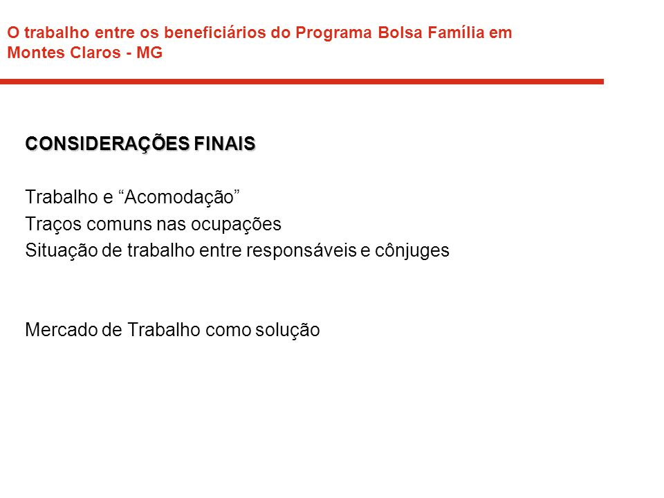 """O trabalho entre os beneficiários do Programa Bolsa Família em Montes Claros - MG CONSIDERAÇÕES FINAIS Trabalho e """"Acomodação"""" Traços comuns nas ocupa"""