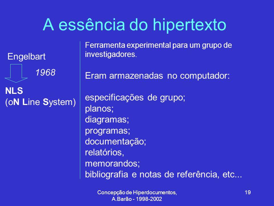 Concepção de Hiperdocumentos, A.Barão - 1998-2002 19 A essência do hipertexto Engelbart NLS (oN Line System) 1968 Ferramenta experimental para um grupo de investigadores.