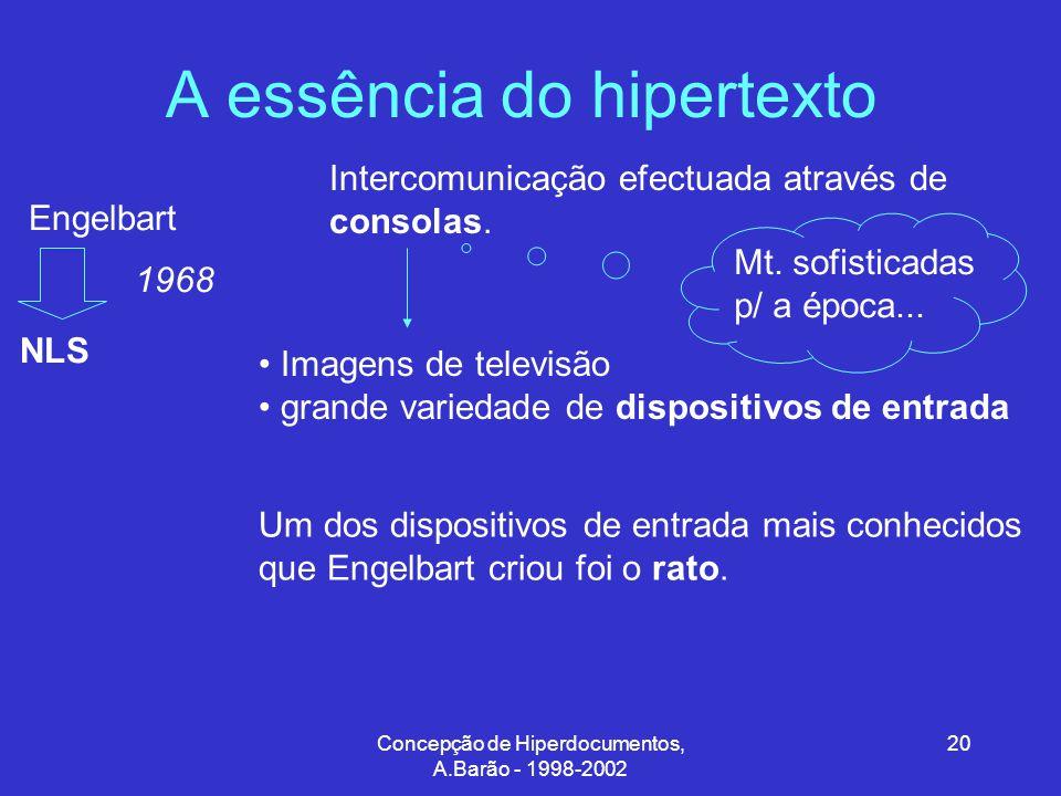 Concepção de Hiperdocumentos, A.Barão - 1998-2002 20 A essência do hipertexto Engelbart NLS 1968 Intercomunicação efectuada através de consolas.