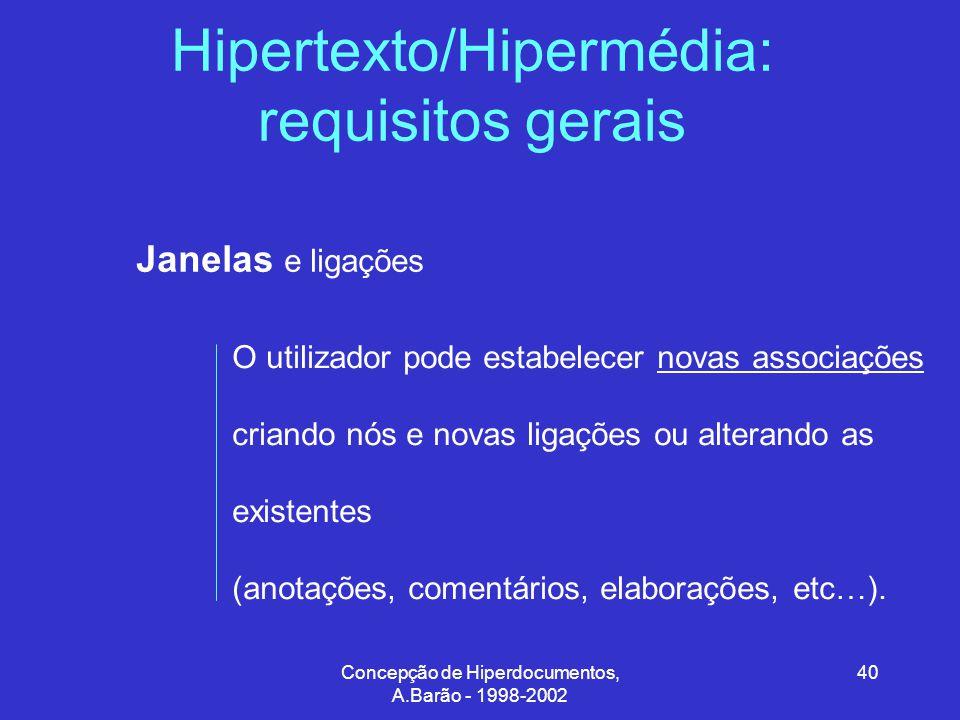 Concepção de Hiperdocumentos, A.Barão - 1998-2002 40 Hipertexto/Hipermédia: requisitos gerais Janelas e ligações O utilizador pode estabelecer novas associações criando nós e novas ligações ou alterando as existentes (anotações, comentários, elaborações, etc…).