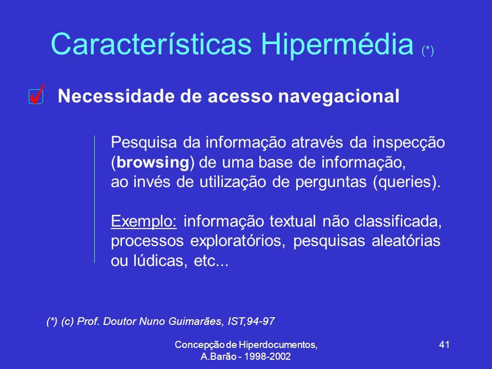Concepção de Hiperdocumentos, A.Barão - 1998-2002 41 Características Hipermédia (*) (*) (c) Prof.