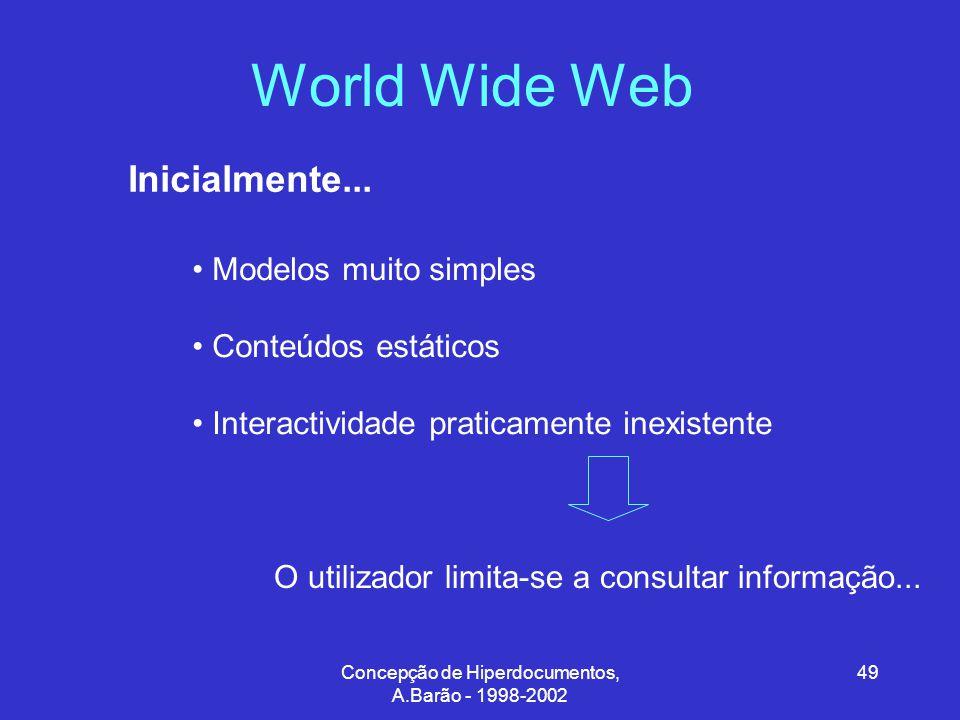 Concepção de Hiperdocumentos, A.Barão - 1998-2002 49 World Wide Web Inicialmente...