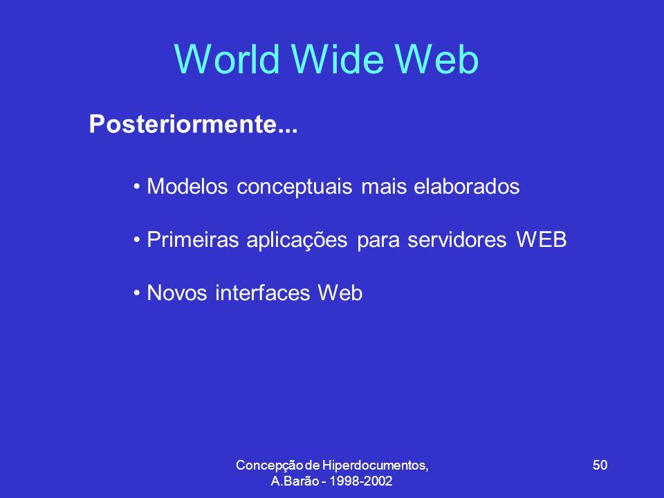 Concepção de Hiperdocumentos, A.Barão - 1998-2002 50 World Wide Web Posteriormente...