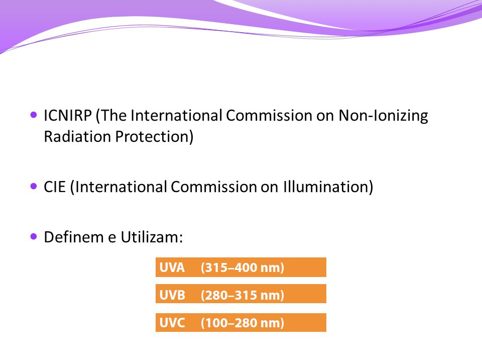 ICNIRP (The International Commission on Non-Ionizing Radiation Protection) CIE (International Commission on Illumination) Definem e Utilizam: