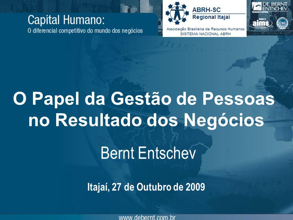 Bernt Entschev O Papel da Gestão de Pessoas no Resultado dos Negócios Itajaí, 27 de Outubro de 2009