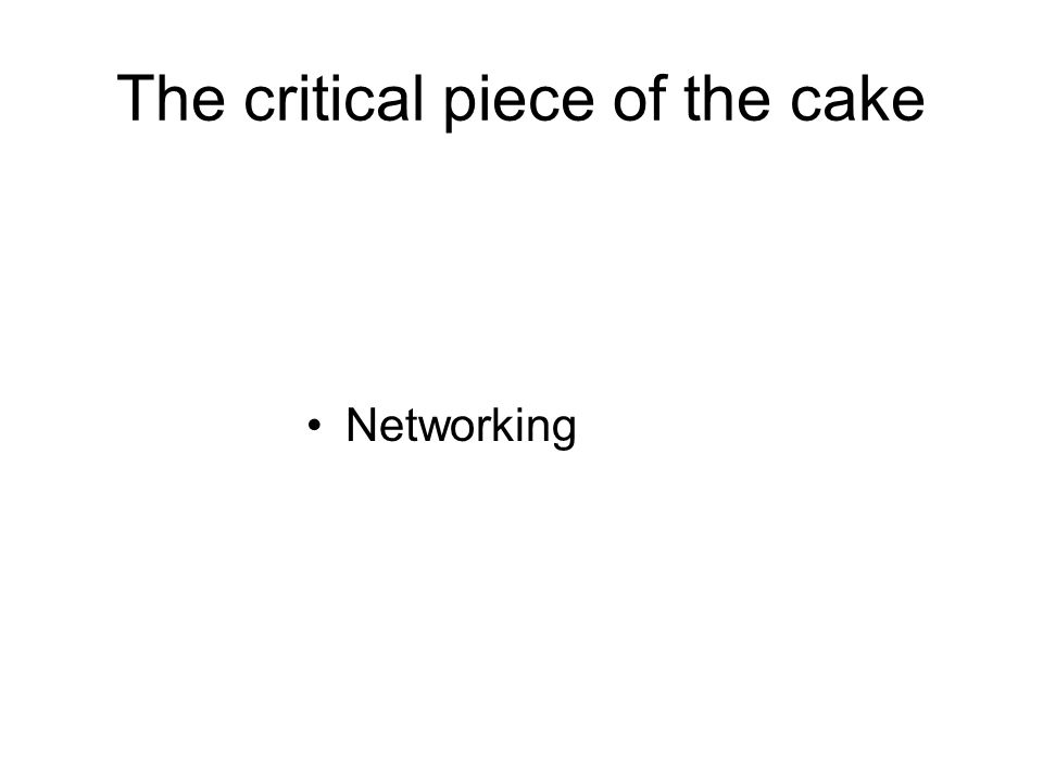 The critical piece of the cake Networking