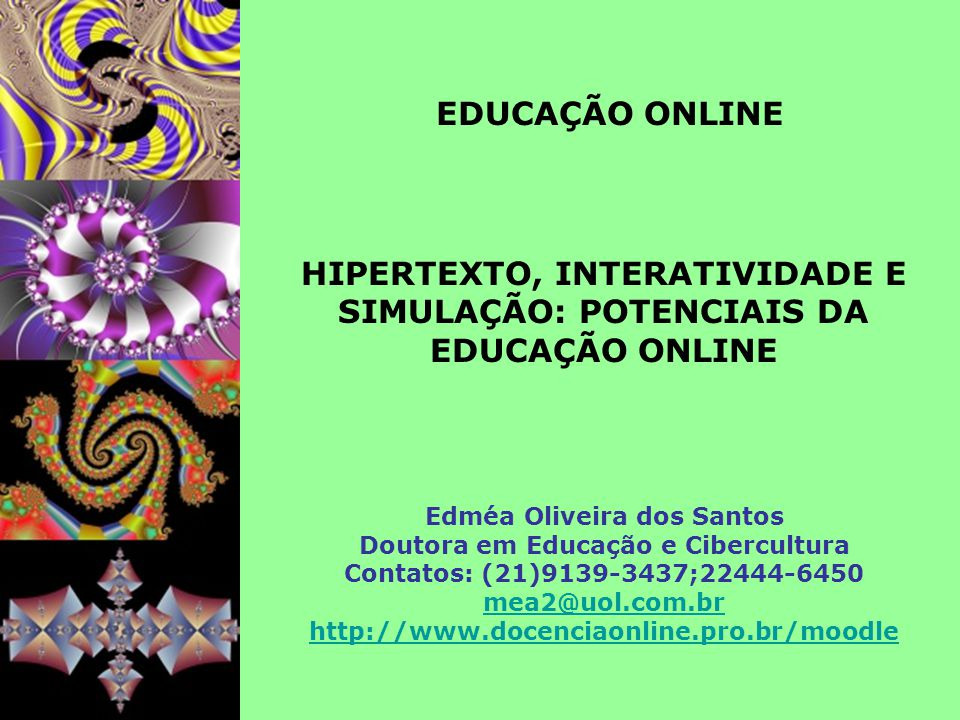 Edméa Oliveira dos Santos Doutora em Educação e Cibercultura Contatos: (21)9139-3437;22444-6450 mea2@uol.com.br http://www.docenciaonline.pro.br/moodl