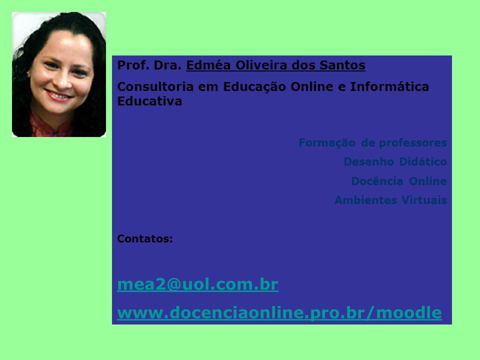 Prof. Dra. Edméa Oliveira dos Santos Consultoria em Educação Online e Informática Educativa Formação de professores Desenho Didático Docência Online A