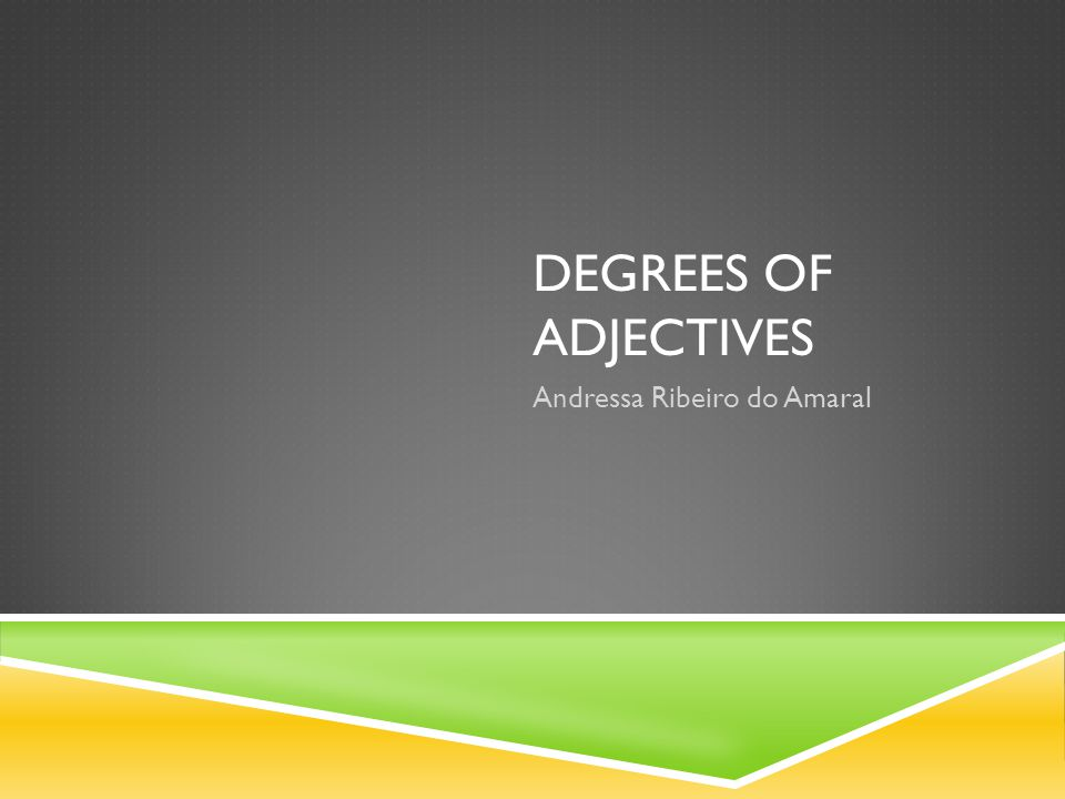 DEGREES OF ADJECTIVES Andressa Ribeiro do Amaral