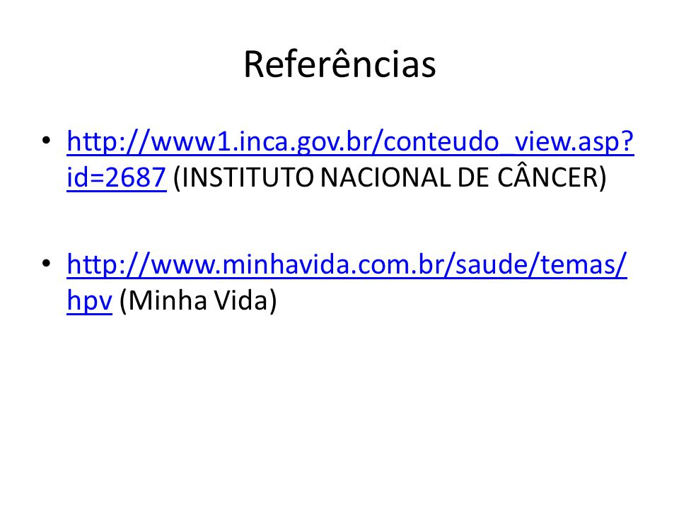 Referências http://www1.inca.gov.br/conteudo_view.asp? id=2687 (INSTITUTO NACIONAL DE CÂNCER) http://www1.inca.gov.br/conteudo_view.asp? id=2687 http: