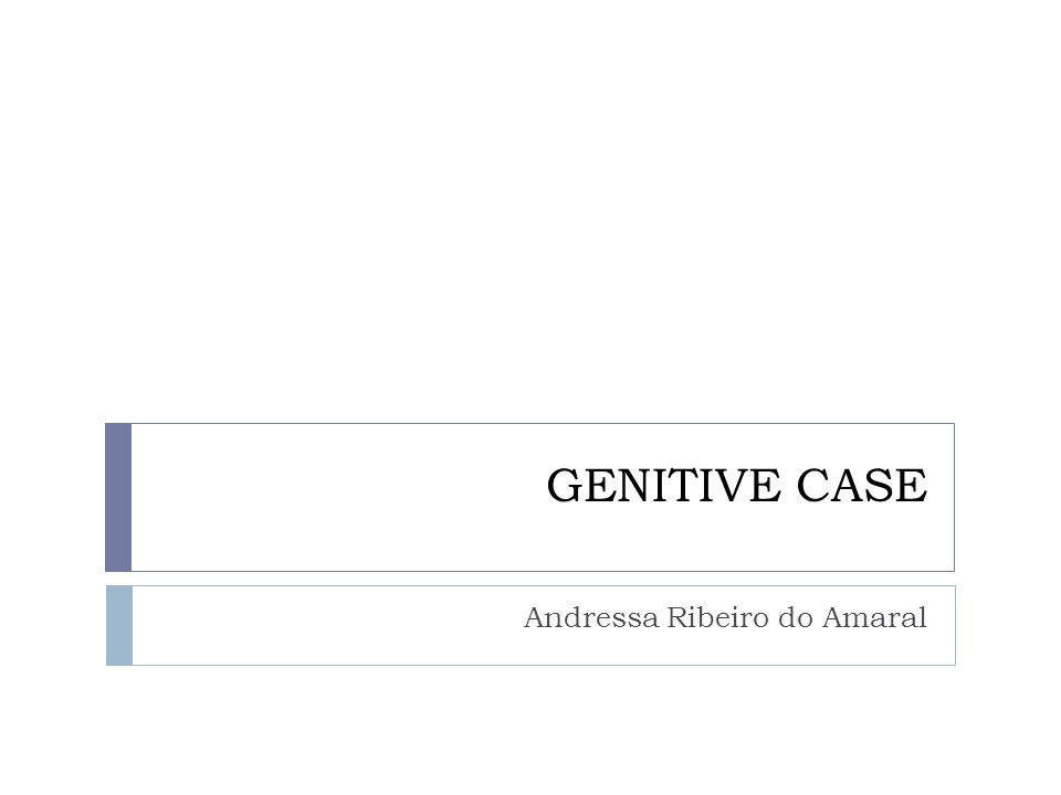 GENITIVE CASE Andressa Ribeiro do Amaral