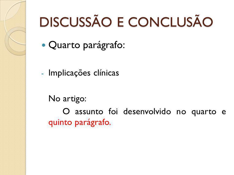 DISCUSSÃO E CONCLUSÃO Quarto parágrafo: - Implicações clínicas No artigo: O assunto foi desenvolvido no quarto e quinto parágrafo.