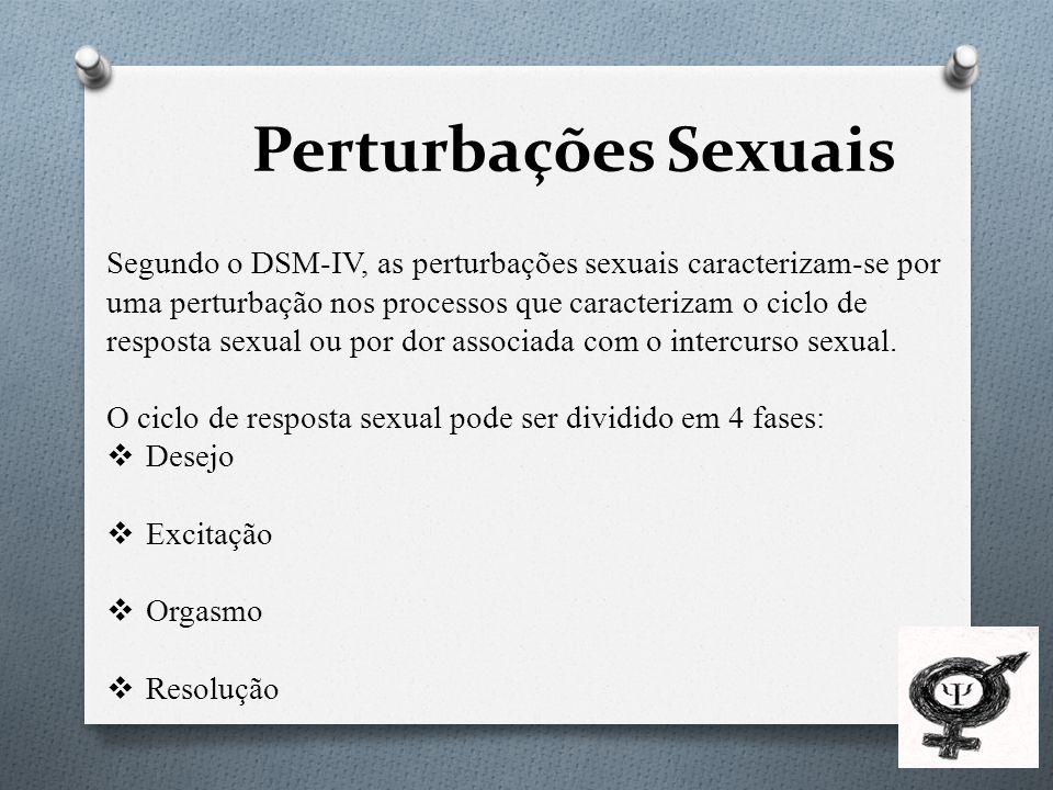 Perturbações Sexuais Segundo o DSM-IV, as perturbações sexuais caracterizam-se por uma perturbação nos processos que caracterizam o ciclo de resposta sexual ou por dor associada com o intercurso sexual.