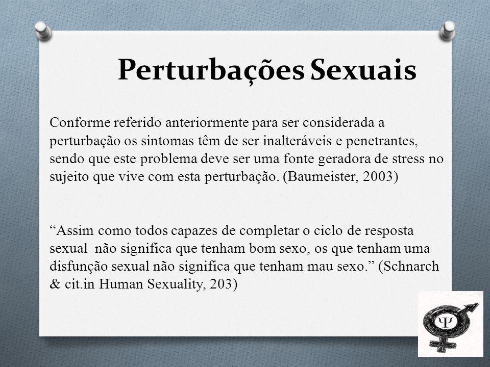 Perturbações Sexuais Conforme referido anteriormente para ser considerada a perturbação os sintomas têm de ser inalteráveis e penetrantes, sendo que este problema deve ser uma fonte geradora de stress no sujeito que vive com esta perturbação.