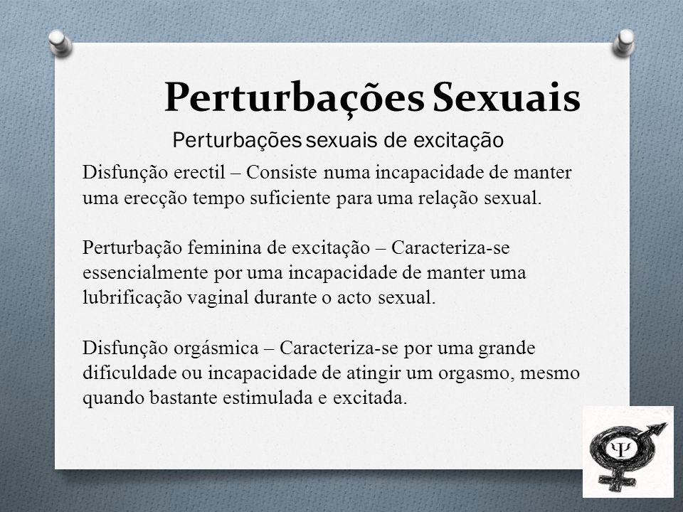 Perturbações Sexuais Perturbações sexuais de excitação Disfunção erectil – Consiste numa incapacidade de manter uma erecção tempo suficiente para uma relação sexual.
