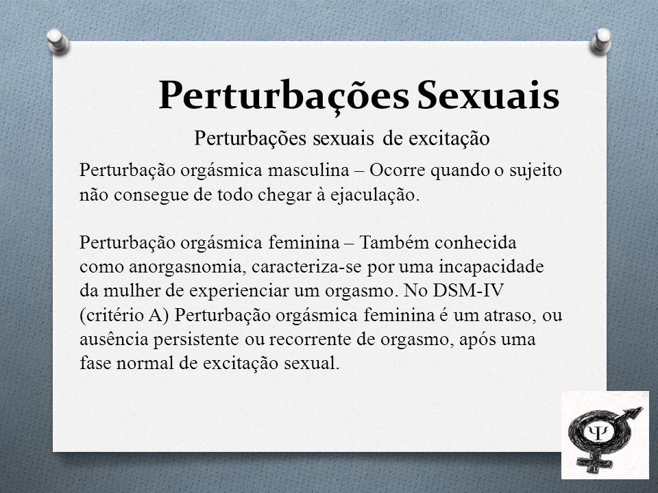 Perturbações Sexuais Perturbações sexuais de excitação Perturbação orgásmica masculina – Ocorre quando o sujeito não consegue de todo chegar à ejaculação.