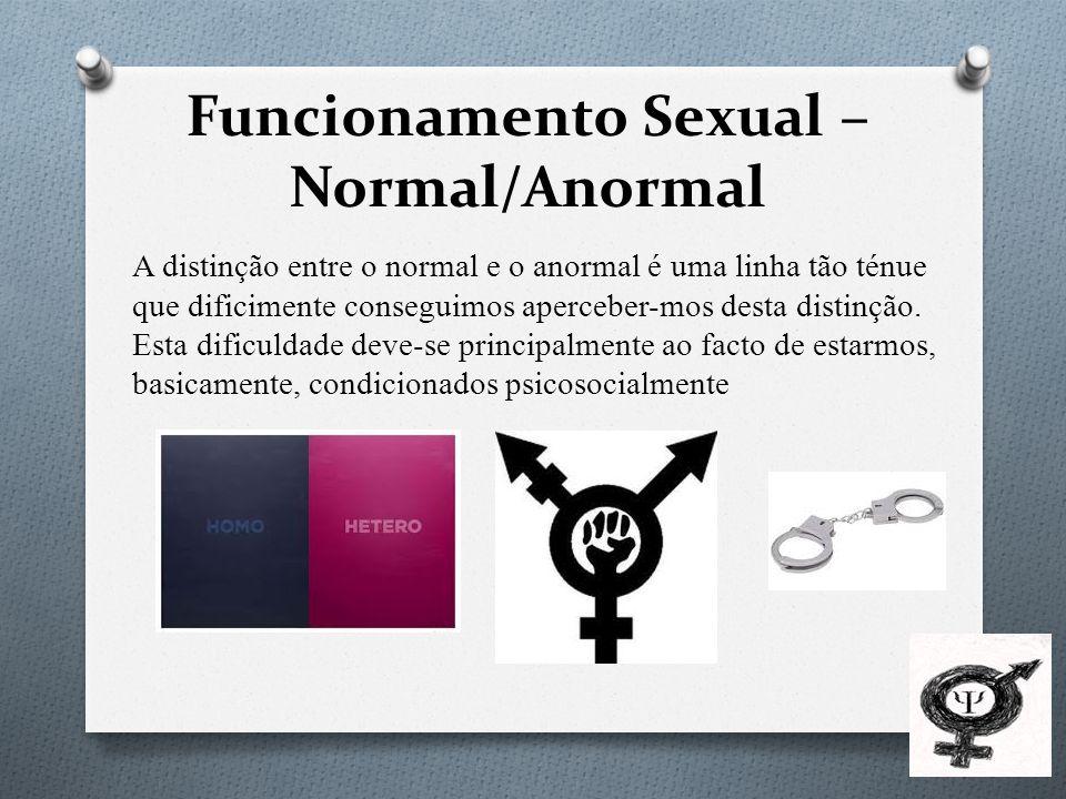 Funcionamento Sexual – Normal/Anormal Na psicologia o conceito de normalidade/anormalidade vai um pouco além destes dogmas culturais.